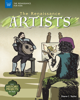 The Renaissance Artists: With History Projects for Kids (Renaissance for Kids) Cover Image