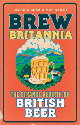 Brew Britannia: The Strange Rebirth of British Beer Cover Image