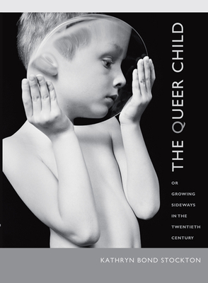 The Queer Child: Or Growing Sideways in the Twentieth Century (Series Q) Cover Image