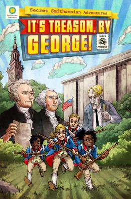 It's Treason, by George! (Secret Smithsonian Adventures #3) Cover Image