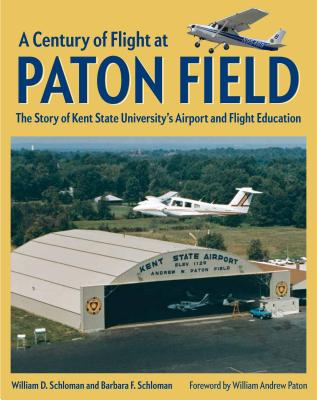 A Century of Flight at Paton Field: The Story of Kent State University's Airport and Flight Education Cover Image