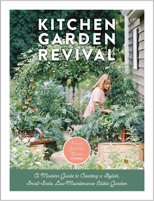 Kitchen Garden Revival: A modern guide to creating a stylish, small-scale, low-maintenance, edible garden Cover Image