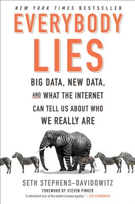 Everybody Lies: Big Data, New Data, and What the Internet Can Tell Us About Who We Really Are Cover Image