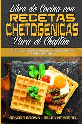Libro De Cocina Con Recetas Chetogénicas Para El Chaflán: Recetas Fáciles Y Sabrosas Para Perder Peso Y Llevar Una Vida Sana Para Mantener Su Dieta Ce Cover Image