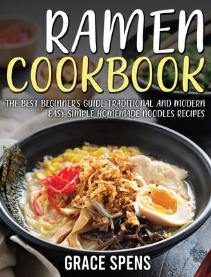 Ramen cookbook: The best beginner's guide traditional and modern easy simple homemade noodles recipes Cover Image