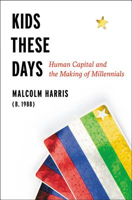 Kids These Days: Human Capital and the Making of Millennials Cover Image