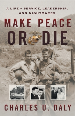 Make Peace or Die: A Life of Service, Leadership, and Nightmares Cover Image