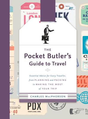 The Pocket Butler's Guide to Travel: Essential Advice for Every Traveller, from Planning and Packing to Making the  Most of Your Trip Cover Image
