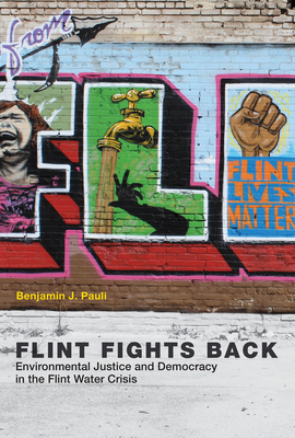 Flint Fights Back: Environmental Justice and Democracy in the Flint Water Crisis (Urban and Industrial Environments) Cover Image