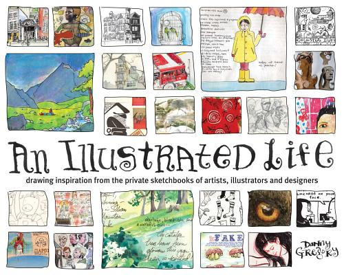 An Illustrated Life: Drawing Inspiration From The Private Sketchbooks Of Artists, Illustrators And Designers Cover Image
