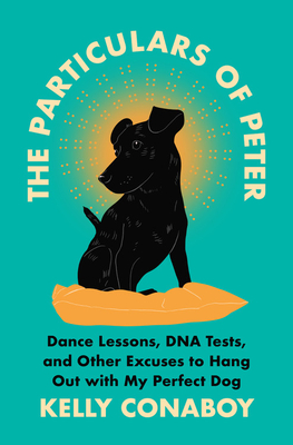 The Particulars of Peter: Dance Lessons, DNA Tests, and Other Excuses to Hang Out with My Perfect Dog Cover Image
