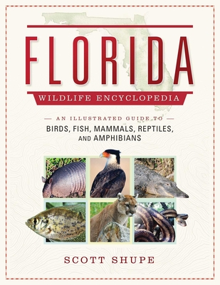 Florida Wildlife Encyclopedia: An Illustrated Guide to Birds, Fish, Mammals, Reptiles, and Amphibians Cover Image