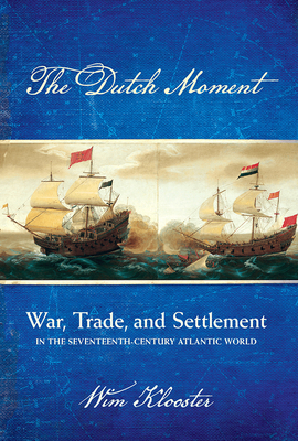 Dutch Moment: War, Trade, and Settlement in the Seventeenth-Century Atlantic World Cover Image