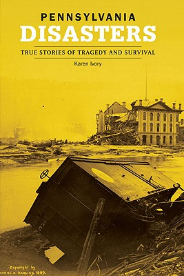 Pennsylvania Disasters: True Stories of Tragedy and Survival (Disasters (Insiders' Guide)) Cover Image