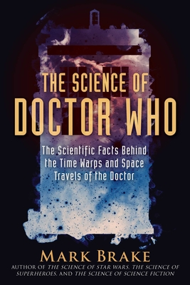 The Science of Doctor Who: The Scientific Facts Behind the Time Warps and Space Travels of the Doctor Cover Image