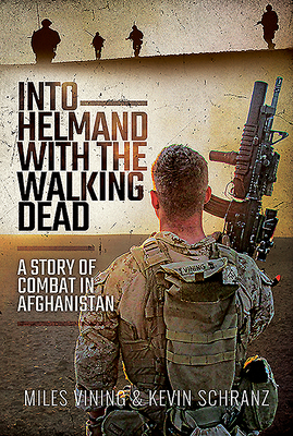 Into Helmand with the Walking Dead: A Story of Marine Corps Combat in Afghanistan Cover Image