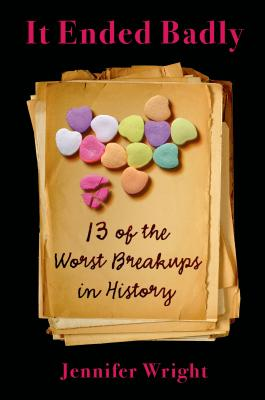 It Ended Badly: Thirteen of the Worst Breakups in History Cover Image