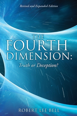 The Fourth Dimension: Truth or Deception?: Revised and Expanded Edition Cover Image