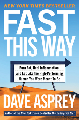 Fast This Way: Burn Fat, Heal Inflammation, and Eat Like the High-Performing Human You Were Meant to Be (Bulletproof #6) Cover Image
