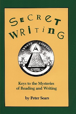 Secret Writing: Keys to the Mysteries of Reading and Writing Cover Image