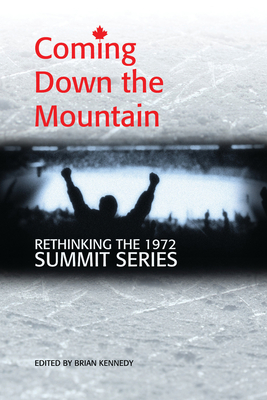 Coming Down the Mountain: Rethinking the 1972 Summit Series Cover Image