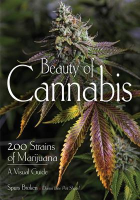 Beauty of Cannabis: 200 Strains of Marijuana, a Visual Guide Cover Image