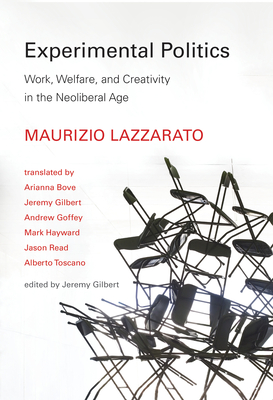 Experimental Politics: Work, Welfare, and Creativity in the Neoliberal Age (Technologies of Lived Abstraction) Cover Image