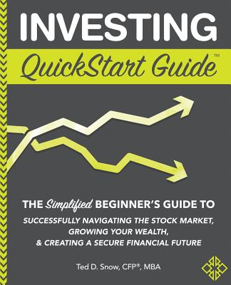 Investing QuickStart Guide: The Simplified Beginner's Guide to Successfully Navigating the Stock Market, Growing Your Wealth & Creating a Secure F Cover Image