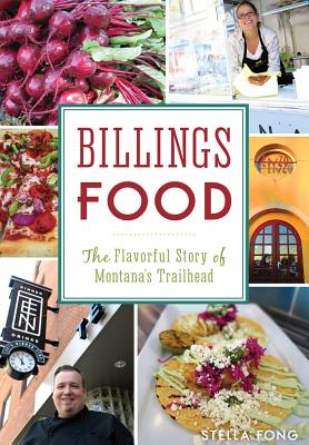 Billings Food: The Flavorful Story of Montana's Trailhead (American Palate) Cover Image