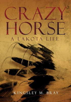 Crazy Horse: A Lakota Life (Civilization of the American Indian #254) Cover Image