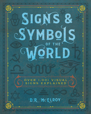Signs & Symbols of the World: Over 1,001 Visual Signs Explained (Complete Illustrated Encyclopedia) Cover Image