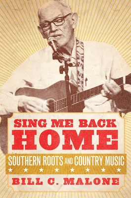 Sing Me Back Home, Volume 1: Southern Roots and Country Music (American Popular Music #1) Cover Image