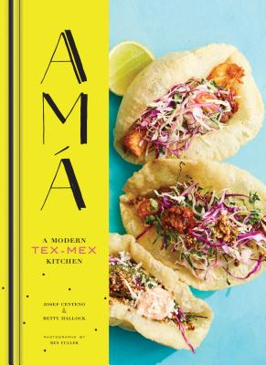Ama: A Modern Tex-Mex Kitchen (Mexican Food Cookbooks, Tex-Mex Cooking, Mexican and Spanish Recipes) Cover Image