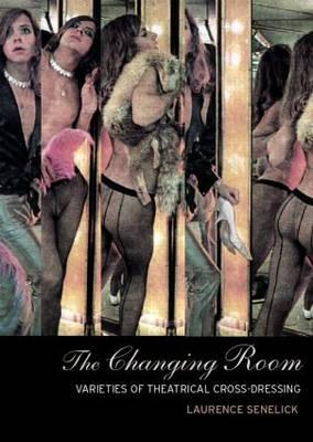The Changing Room: Sex, Drag and Theatre (Gender in Performance) Cover Image