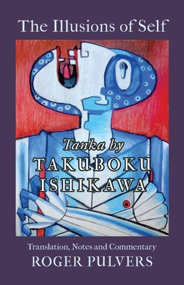The Illusions of Self: Tanka by Takuboku Ishikawa, with notes and commentary Cover Image