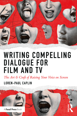 Writing Compelling Dialogue for Film and TV: The Art & Craft of Raising Your Voice on Screen Cover Image