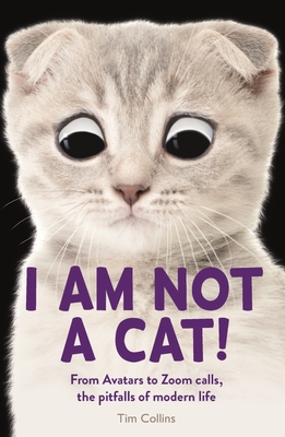 I Am Not a Cat!: From Avatars to Zoom Calls, the Pitfalls of Modern Life cover
