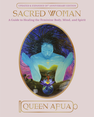 Sacred Woman: A Guide to Healing the Feminine Body, Mind, and Spirit Cover Image