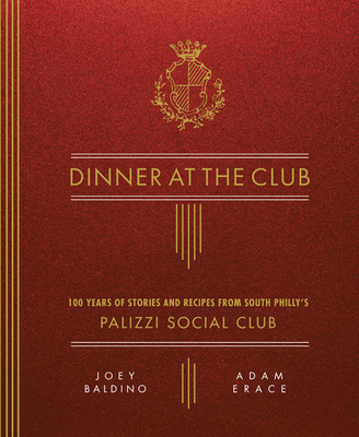 Dinner at the Club: 100 Years of Stories and Recipes from South Philly's Palizzi Social Club Cover Image
