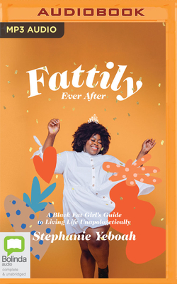 Fattily Ever After: A Black Fat Girl's Guide to Living Life Unapologetically Cover Image