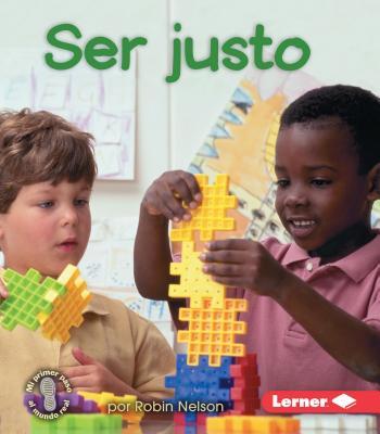 Ser Justo (Being Fair) (Mi Primer Paso Al Mundo Real -- Civismo (First Step Nonficti) Cover Image