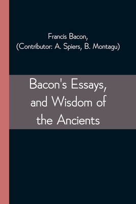 Bacon's Essays, and Wisdom of the Ancients Cover Image