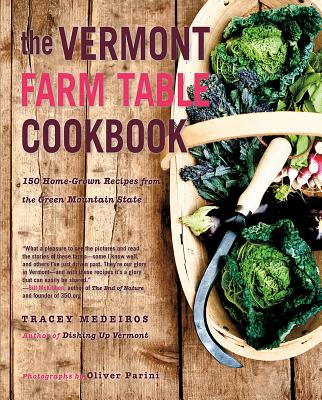 The Vermont Farm Table Cookbook: 150 Home Grown Recipes from the Green Mountain State (The Farm Table Cookbook) Cover Image