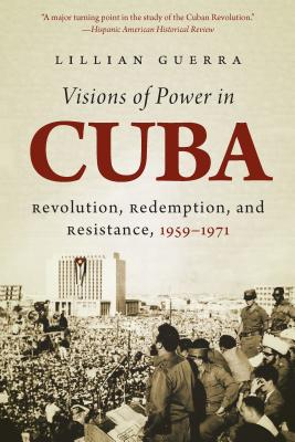 Visions of Power in Cuba: Revolution, Redemption, and Resistance, 1959-1971 (Envisioning Cuba) Cover Image
