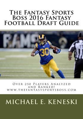 The Fantasy Sports Boss 2016 Fantasy Football Draft Guide: www.thefantasysportsboss.com Cover Image