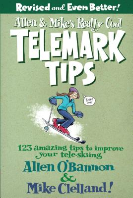 Allen & Mike's Really Cool Telemark Tips: 123 Amazing Tips to Improve Your Tele-Skiing Cover Image