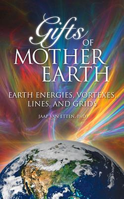 Gifts of Mother Earth: Earth Energies, Vortexes, Lines, and Grids Cover Image