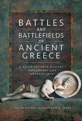 Battles and Battlefields of Ancient Greece: A Guide to Their History, Topography and Archaeology Cover Image