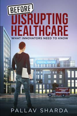 Before Disrupting Healthcare: What Innovators Need to Know Cover Image