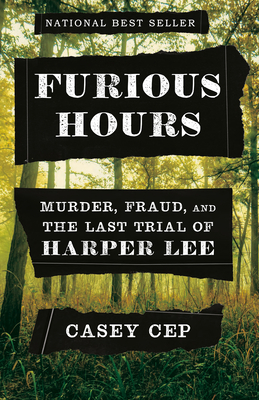 Furious Hours: Murder, Fraud, and the Last Trial of Harper Lee Cover Image